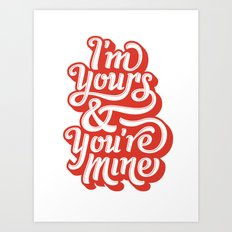 I'm Yours & You're Mine Art Print