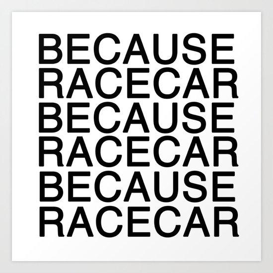 Because Racecar Art Print