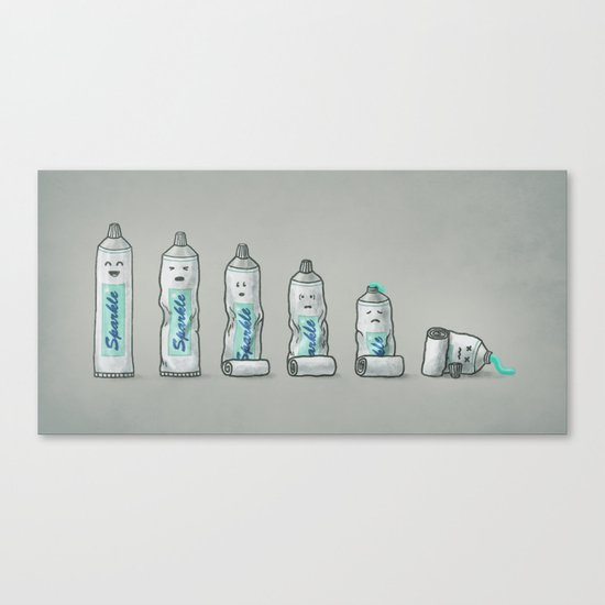 Life is like a tube of toothpaste Canvas Print