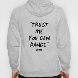 Trust Me You Can Dance - Vodka Hoody