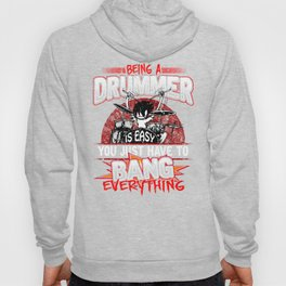 Being A Drummer Is Easy Just Bang Everything Hoody