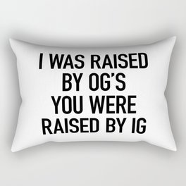 I Was Raised by OG's You Were Raised by IG Rectangular Pillow