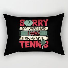 Sorry What I Said I Was Thinking About Tennis Rectangular Pillow