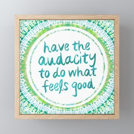HAVE THE AUDACITY to do what feels good Framed Mini Art Print