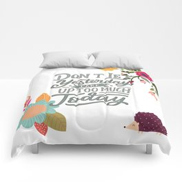 Don't Let Yesterday Take Up Too Much Today Comforters