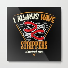 Electrician always strippers around me Metal Print