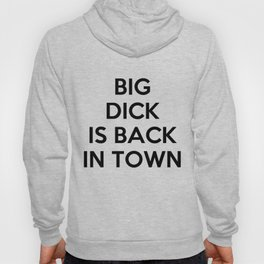Big Dick Is Back In Town Hoody