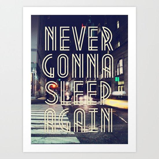 NEVER GONNA SLEEP AGAIN Art Print