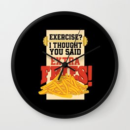 Exercide? I Thought You Said Extra Fries Wall Clock