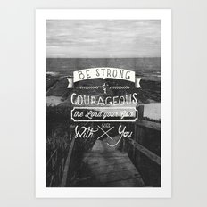 Be strong and courageous! Art Print