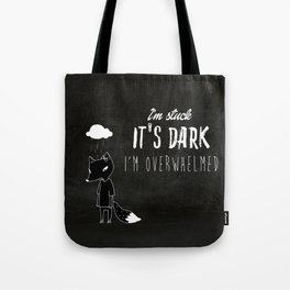 I'm Stuck. It's Dark. I'm Overwhelmed. Tote Bag