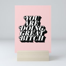 You Are Doing Great Bitch in pink and black typography Mini Art Print