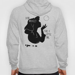 Even Miracles Take a Little Time Hoody