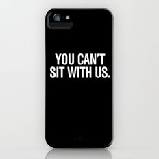 You can't sit with us. iPhone (5, 5s) Slim Case