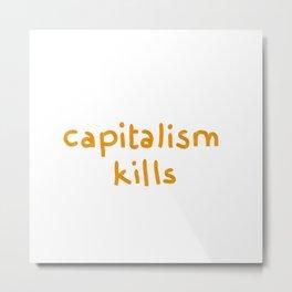 capitalism kills Metal Print