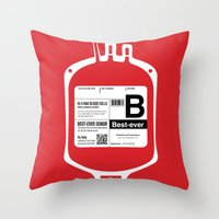 My Blood Type is B, for Best-ever! Throw Pillow