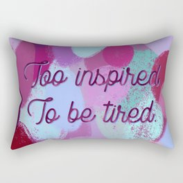 Too inspired to be tired - inspiration and pattern. Rectangular Pillow