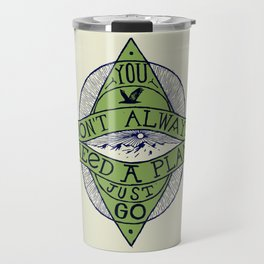 You don't always need a plan - just go Travel Mug