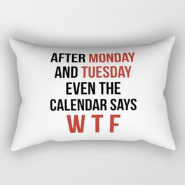 After Monday and Tuesday Even The Calendar Says WTF Rectangular Pillow