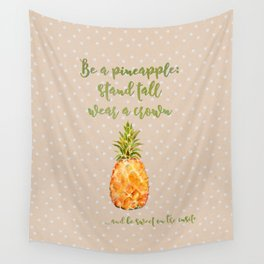 Be a pineapple- stand tall, wear a crown and be sweet on the inside Wall Tapestry
