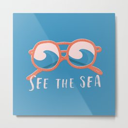 See the sea Metal Print
