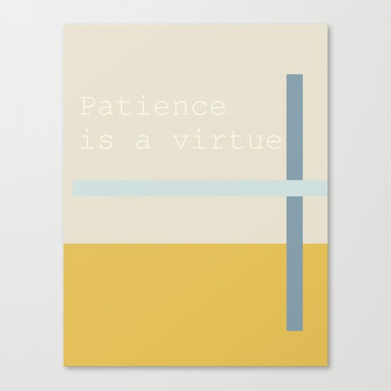 PATIENCE IS A VIRTUE Canvas Print
