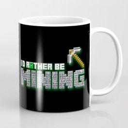 I'd rather be Mining Coffee Mug