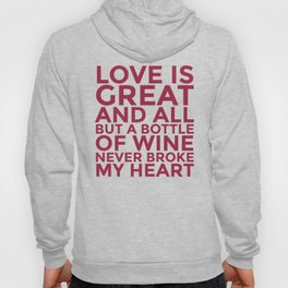 Love is Great and All But a Bottle of Wine Never Broke My Heart (Burgundy Red) Hoody