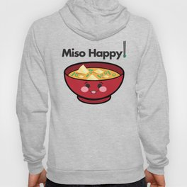 Miso Happy Food Foodie Pun Humor Graphic Design Smiling Bowl of Soup Chopsticks Hoody