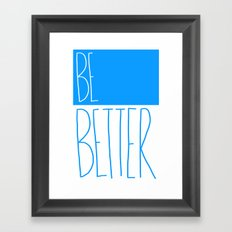 Be Better Framed Art Print