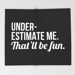 Underestimate Me That'll Be Fun (Black) Throw Blanket
