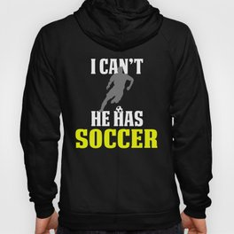 Funny Cheap Soccer Design For Boys I Can't He Has Soccer Hoody