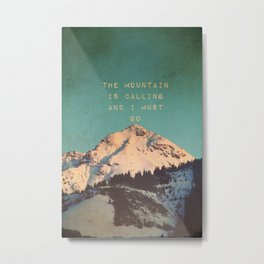 THE MOUNTAIN IS CALLING AND I MUST GO Metal Print