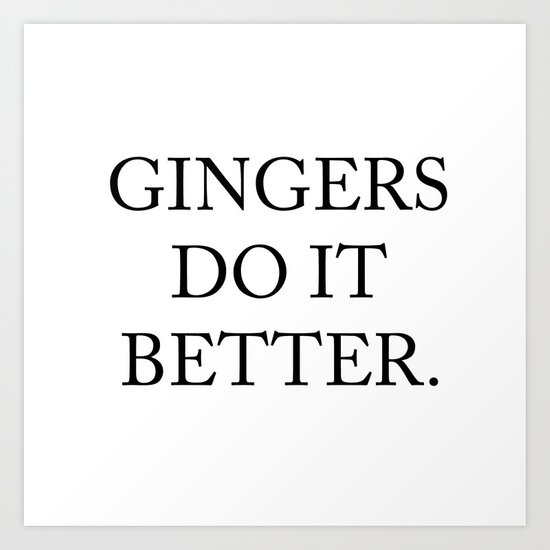 Gingers Do It Better Art Print