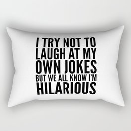 I TRY NOT TO LAUGH AT MY OWN JOKES Rectangular Pillow