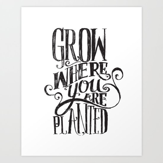 Grow Where You Are Planted Art Print