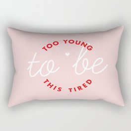too young to be this tired Rectangular Pillow