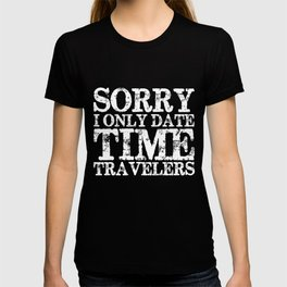 Sorry, I only date time travelers! (Inverted) T-shirt