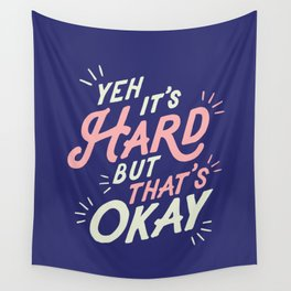 Yeh It's Hard But That's Okay Wall Tapestry