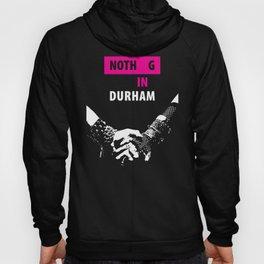 Nothing in Durham Hoody