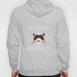 I Just Freaking Love Ferrets Tshirt Hoody