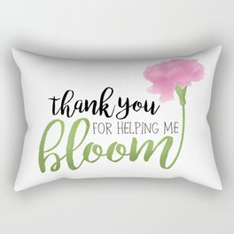 Thank You For Helping Me Bloom Rectangular Pillow