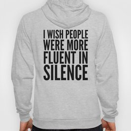 I Wish People Were More Fluent in Silence Hoody