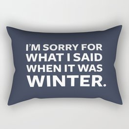 I'm Sorry for What I Said When It Was Winter Rectangular Pillow