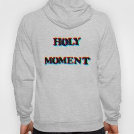 HOLY MOMENT Hoody