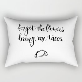 Forget The Flowers Bring Me Tacos Rectangular Pillow