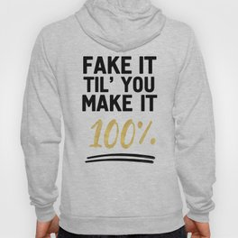 FAKE IT TIL YOU MAKE IT 100% - Motivational quote Hoody