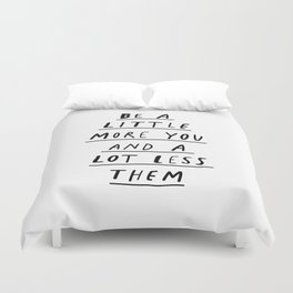 Be a Little More You and a Lot Less Them black and white typography quote design poster Duvet Cover