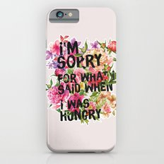 I'm Sorry For What I Said When I Was Hungry. iPhone 6 Slim Case