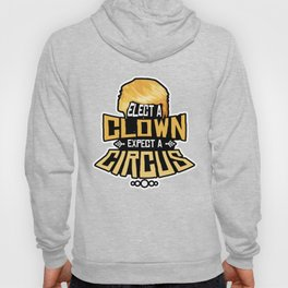 Elect A Clown Expect A Circus Anti Trump Design Hoody